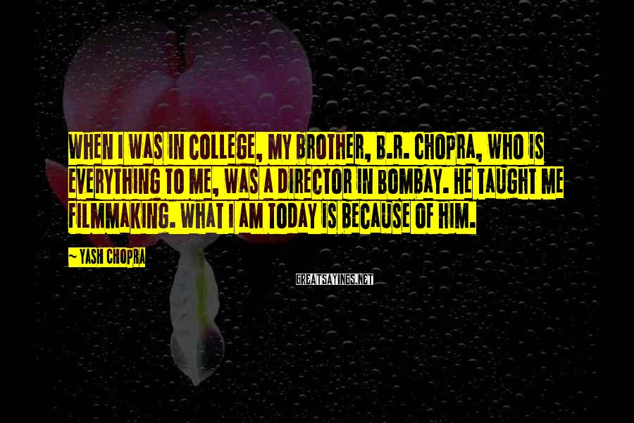Yash Chopra Sayings: When I was in college, my brother, B.R. Chopra, who is everything to me, was