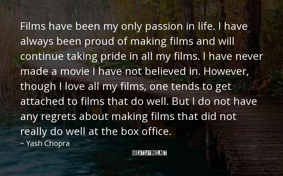 Yash Chopra Sayings: Films have been my only passion in life. I have always been proud of making