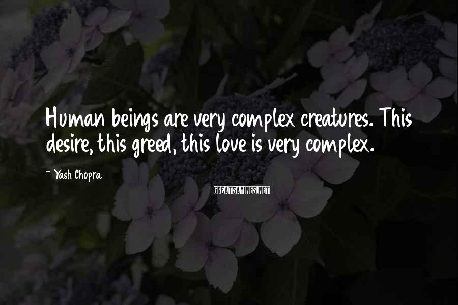 Yash Chopra Sayings: Human beings are very complex creatures. This desire, this greed, this love is very complex.