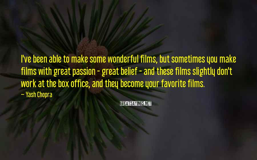 Yash Chopra Sayings: I've been able to make some wonderful films, but sometimes you make films with great