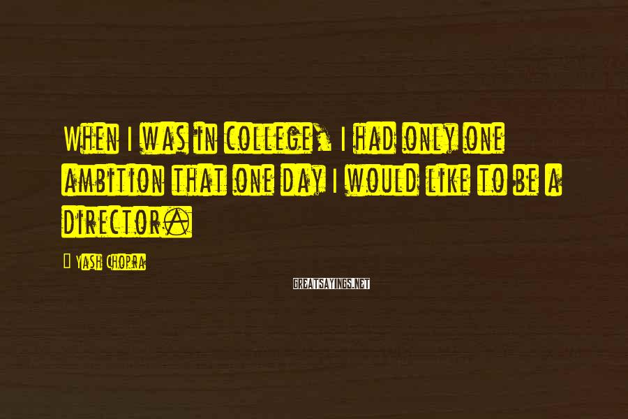 Yash Chopra Sayings: When I was in college, I had only one ambition that one day I would