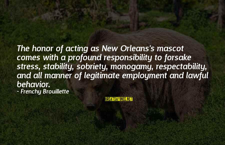 Yattering Sayings By Frenchy Brouillette: The honor of acting as New Orleans's mascot comes with a profound responsibility to forsake