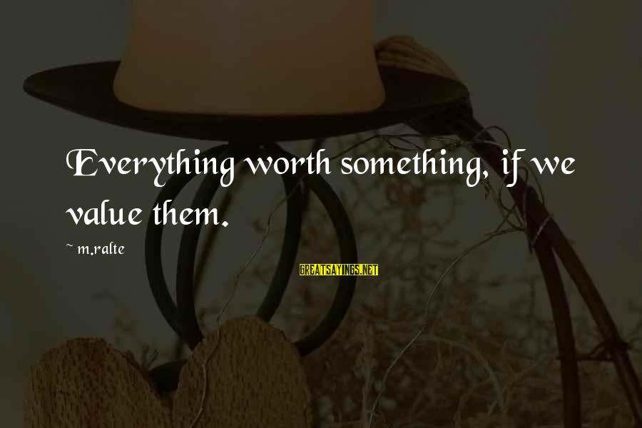Yattering Sayings By M.ralte: Everything worth something, if we value them.