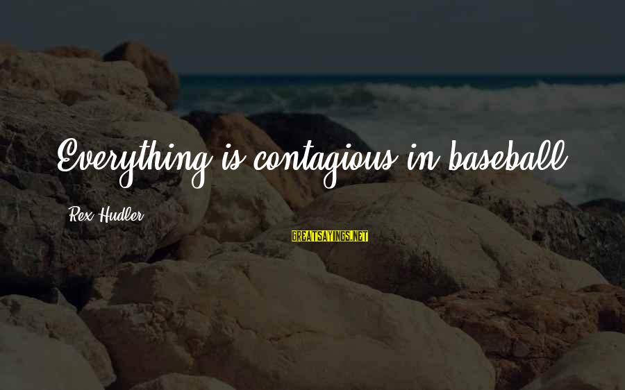 Yattering Sayings By Rex Hudler: Everything is contagious in baseball.