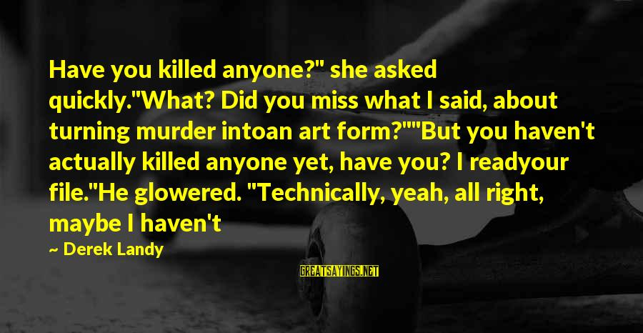 "Yeah I Miss You But Sayings By Derek Landy: Have you killed anyone?"" she asked quickly.""What? Did you miss what I said, about turning"