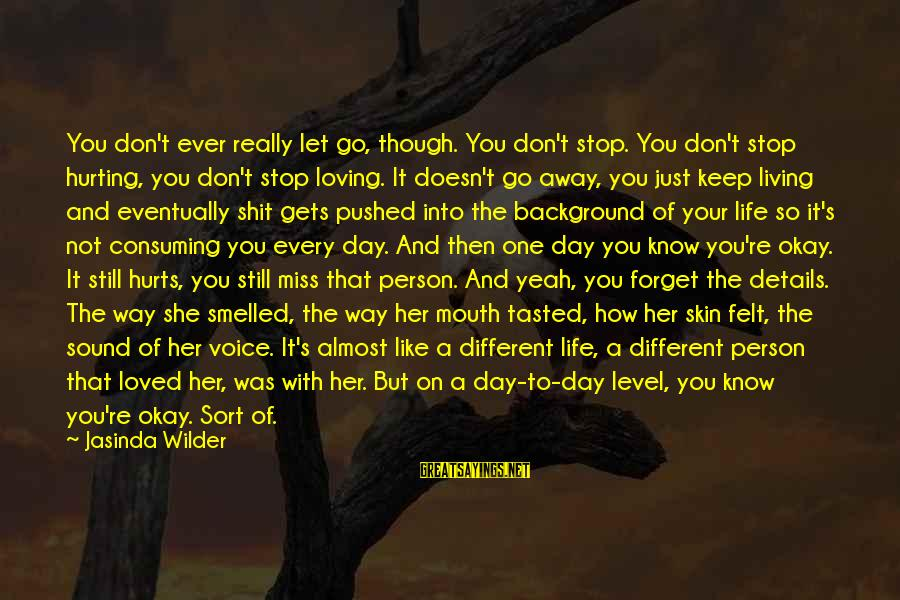Yeah I Miss You But Sayings By Jasinda Wilder: You don't ever really let go, though. You don't stop. You don't stop hurting, you