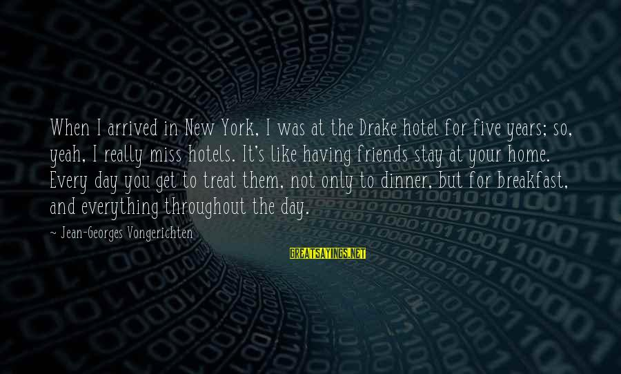 Yeah I Miss You But Sayings By Jean-Georges Vongerichten: When I arrived in New York, I was at the Drake hotel for five years;