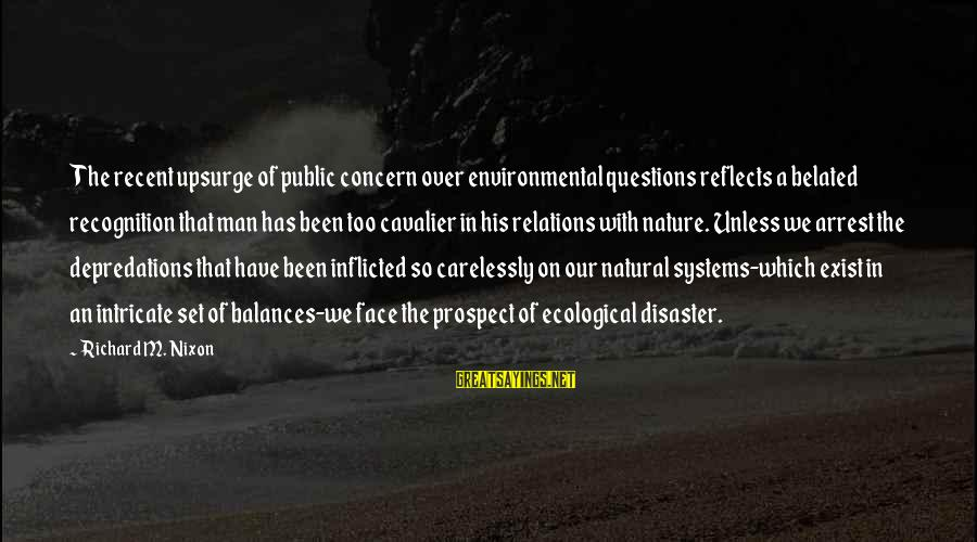 Yearking's Sayings By Richard M. Nixon: The recent upsurge of public concern over environmental questions reflects a belated recognition that man