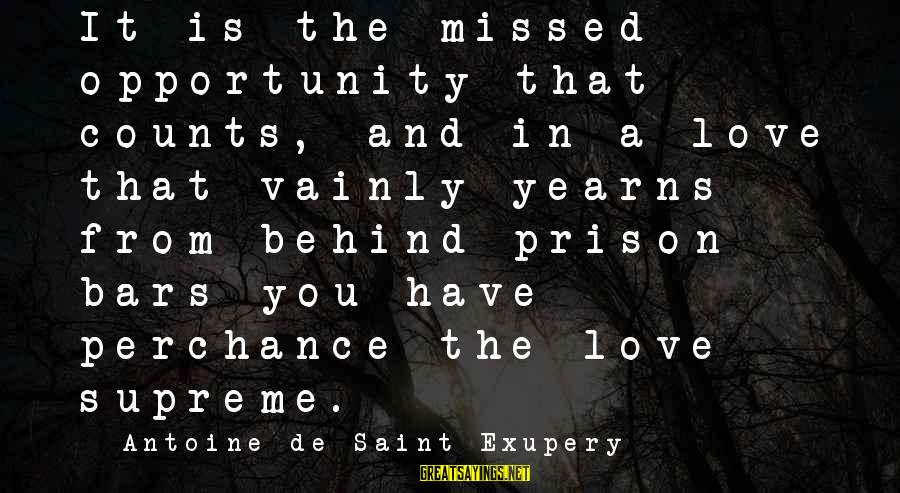 Yearns Sayings By Antoine De Saint-Exupery: It is the missed opportunity that counts, and in a love that vainly yearns from