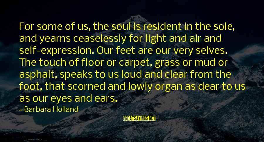 Yearns Sayings By Barbara Holland: For some of us, the soul is resident in the sole, and yearns ceaselessly for