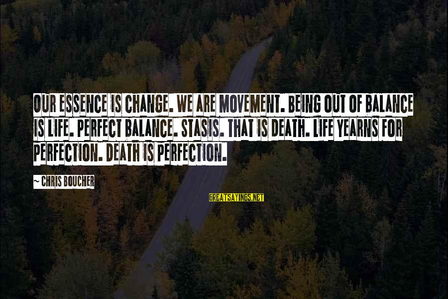 Yearns Sayings By Chris Boucher: Our essence is change. We are movement. Being out of balance is life. Perfect balance.