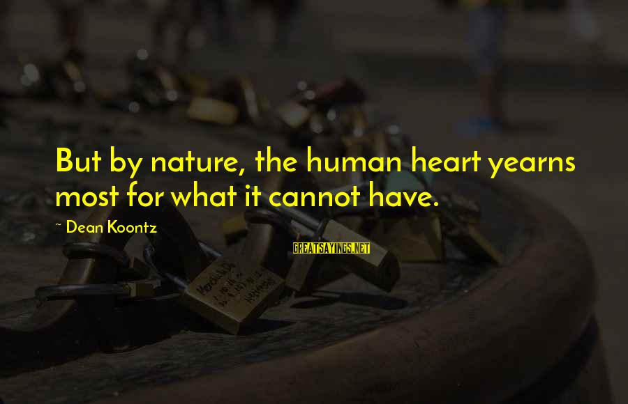 Yearns Sayings By Dean Koontz: But by nature, the human heart yearns most for what it cannot have.