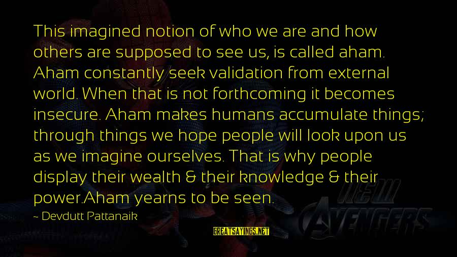 Yearns Sayings By Devdutt Pattanaik: This imagined notion of who we are and how others are supposed to see us,