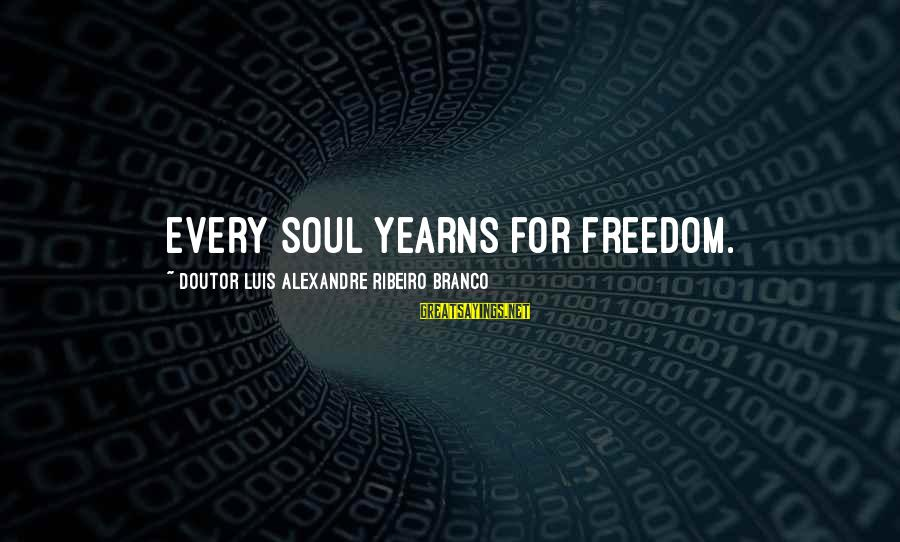 Yearns Sayings By Doutor Luis Alexandre Ribeiro Branco: Every soul yearns for freedom.