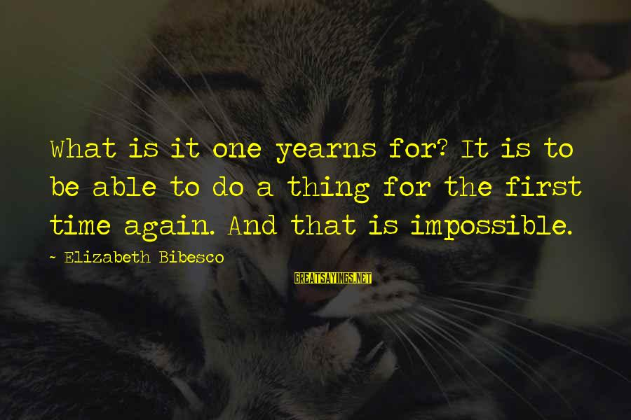 Yearns Sayings By Elizabeth Bibesco: What is it one yearns for? It is to be able to do a thing