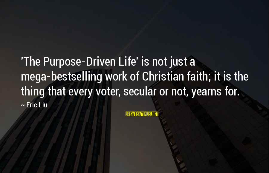 Yearns Sayings By Eric Liu: 'The Purpose-Driven Life' is not just a mega-bestselling work of Christian faith; it is the