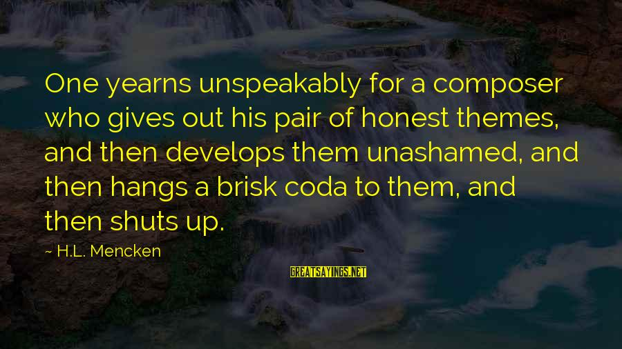 Yearns Sayings By H.L. Mencken: One yearns unspeakably for a composer who gives out his pair of honest themes, and