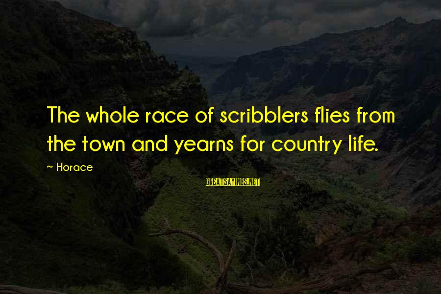 Yearns Sayings By Horace: The whole race of scribblers flies from the town and yearns for country life.