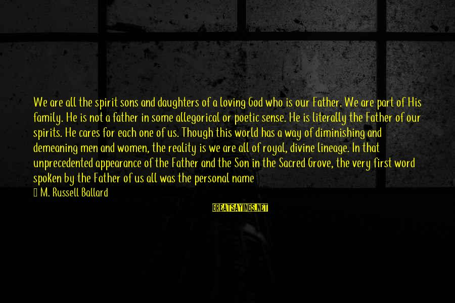 Yearns Sayings By M. Russell Ballard: We are all the spirit sons and daughters of a loving God who is our