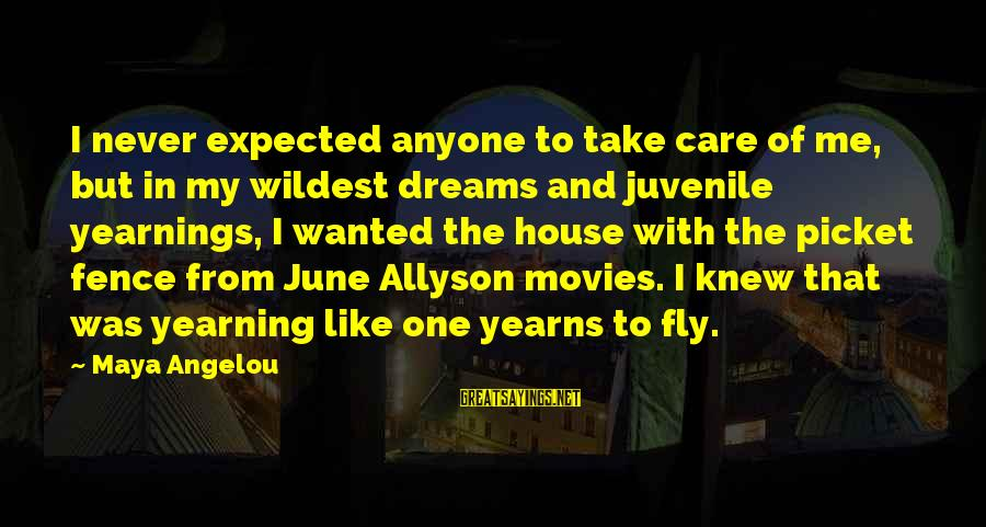 Yearns Sayings By Maya Angelou: I never expected anyone to take care of me, but in my wildest dreams and