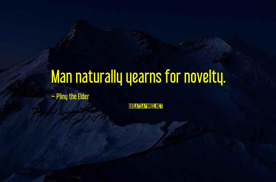Yearns Sayings By Pliny The Elder: Man naturally yearns for novelty.