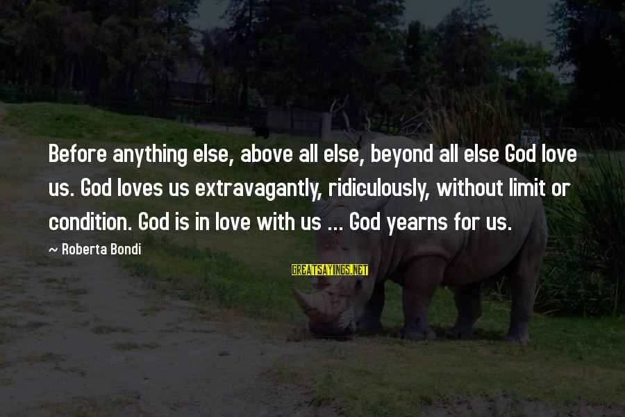Yearns Sayings By Roberta Bondi: Before anything else, above all else, beyond all else God love us. God loves us