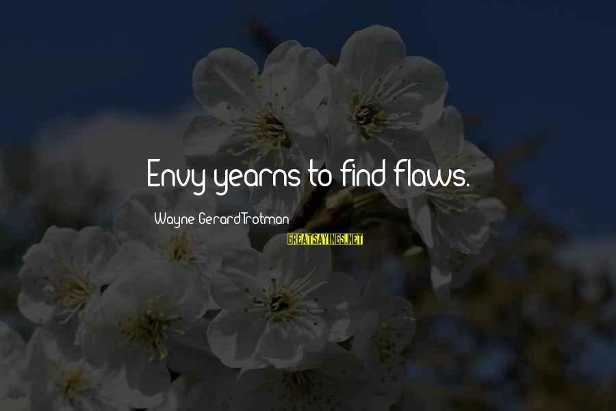 Yearns Sayings By Wayne Gerard Trotman: Envy yearns to find flaws.