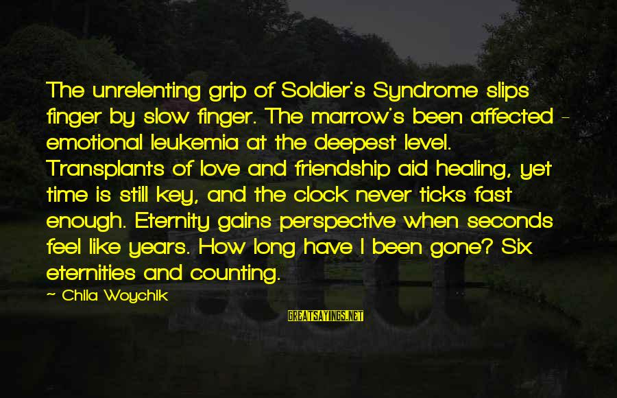 Years And Counting Sayings By Chila Woychik: The unrelenting grip of Soldier's Syndrome slips finger by slow finger. The marrow's been affected