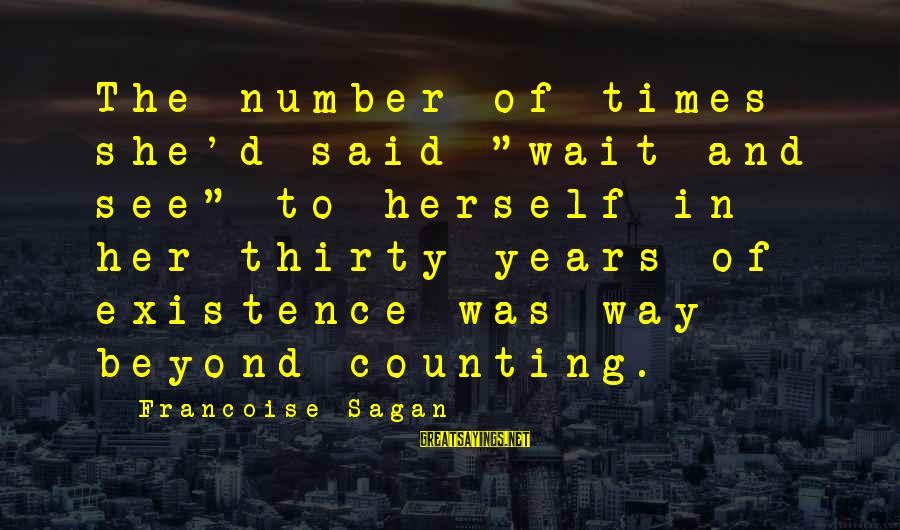 """Years And Counting Sayings By Francoise Sagan: The number of times she'd said """"wait and see"""" to herself in her thirty years"""