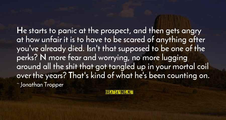 Years And Counting Sayings By Jonathan Tropper: He starts to panic at the prospect, and then gets angry at how unfair it