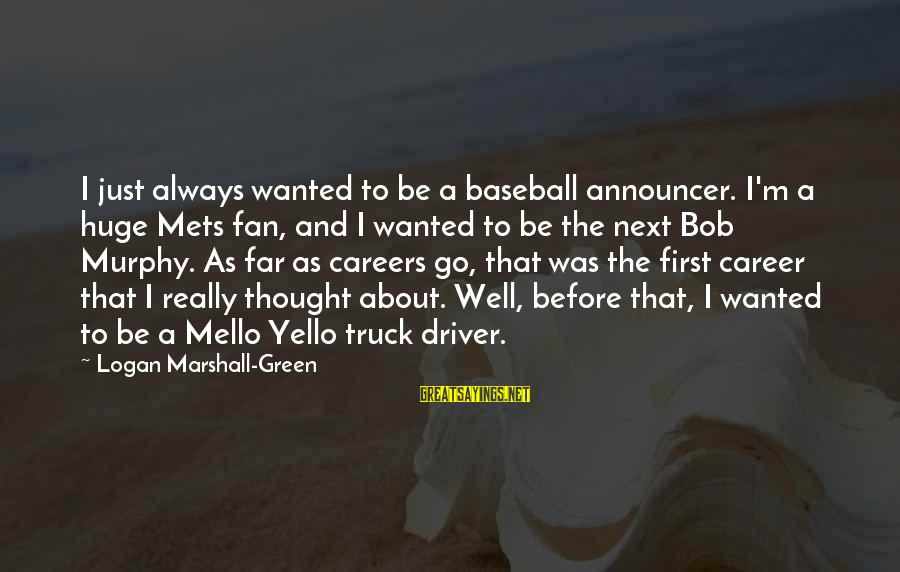 Yello Sayings By Logan Marshall-Green: I just always wanted to be a baseball announcer. I'm a huge Mets fan, and
