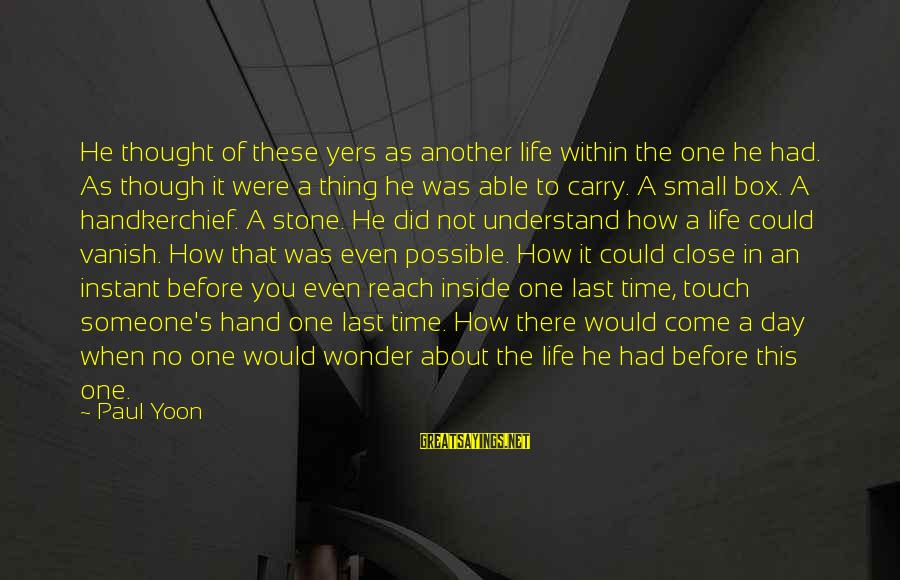 Yers Sayings By Paul Yoon: He thought of these yers as another life within the one he had. As though