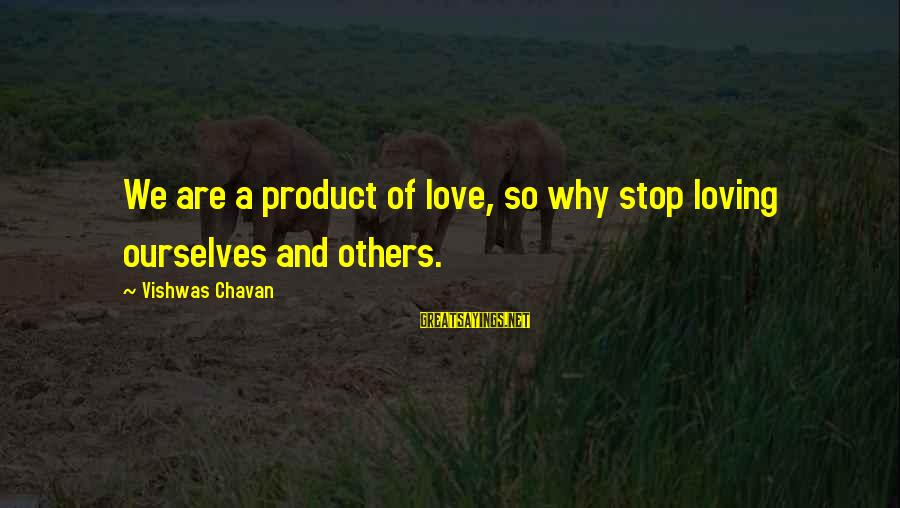 Yin And Yang Love Sayings By Vishwas Chavan: We are a product of love, so why stop loving ourselves and others.