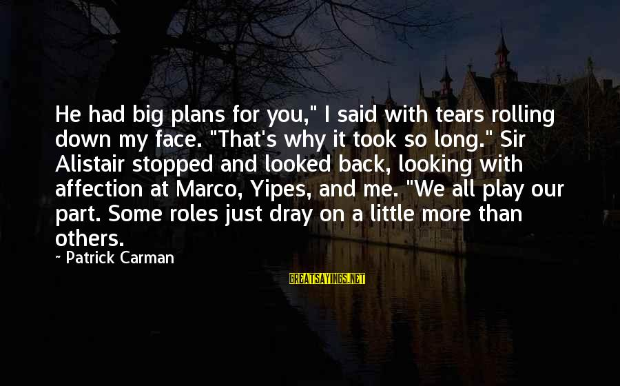 """Yipes Sayings By Patrick Carman: He had big plans for you,"""" I said with tears rolling down my face. """"That's"""
