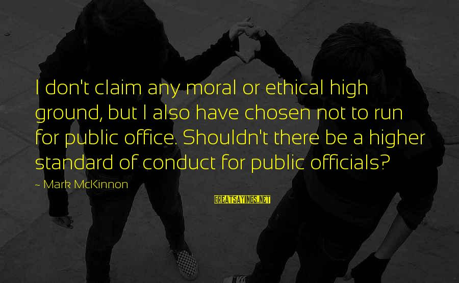 Yo Quotes Sayings By Mark McKinnon: I don't claim any moral or ethical high ground, but I also have chosen not