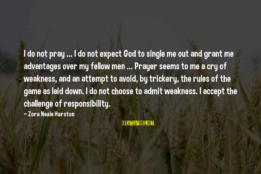 Yo Quotes Sayings By Zora Neale Hurston: I do not pray ... I do not expect God to single me out and