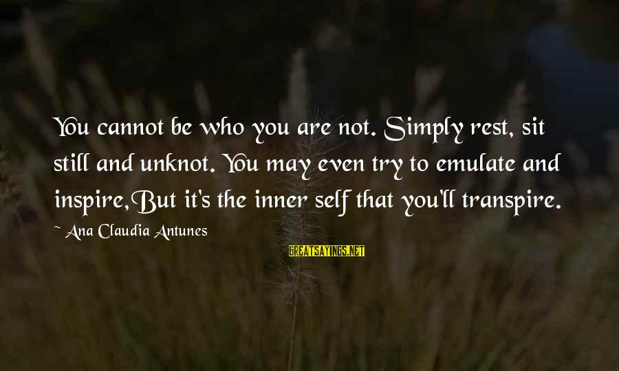 Yoga Meditation Sayings By Ana Claudia Antunes: You cannot be who you are not. Simply rest, sit still and unknot. You may