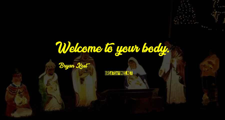 Yoga Meditation Sayings By Bryan Kest: Welcome to your body.