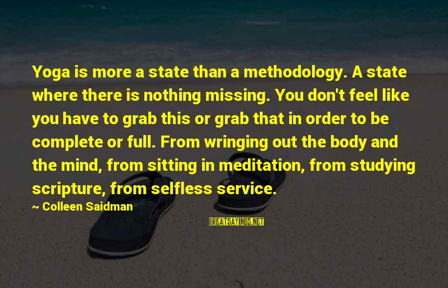 Yoga Meditation Sayings By Colleen Saidman: Yoga is more a state than a methodology. A state where there is nothing missing.