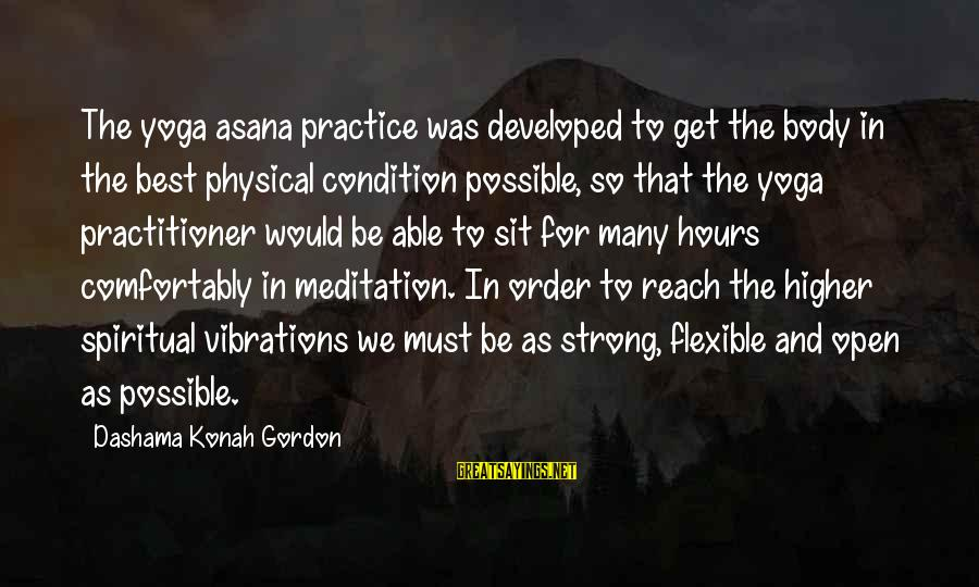 Yoga Meditation Sayings By Dashama Konah Gordon: The yoga asana practice was developed to get the body in the best physical condition