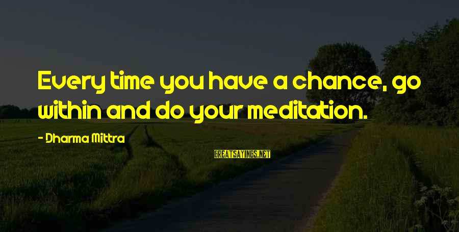 Yoga Meditation Sayings By Dharma Mittra: Every time you have a chance, go within and do your meditation.