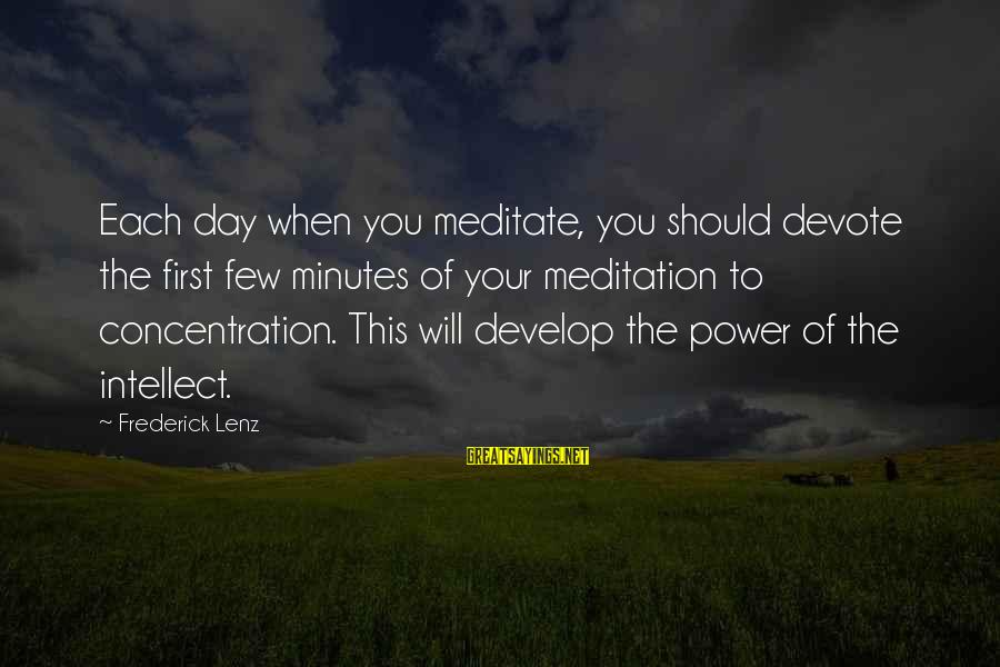 Yoga Meditation Sayings By Frederick Lenz: Each day when you meditate, you should devote the first few minutes of your meditation