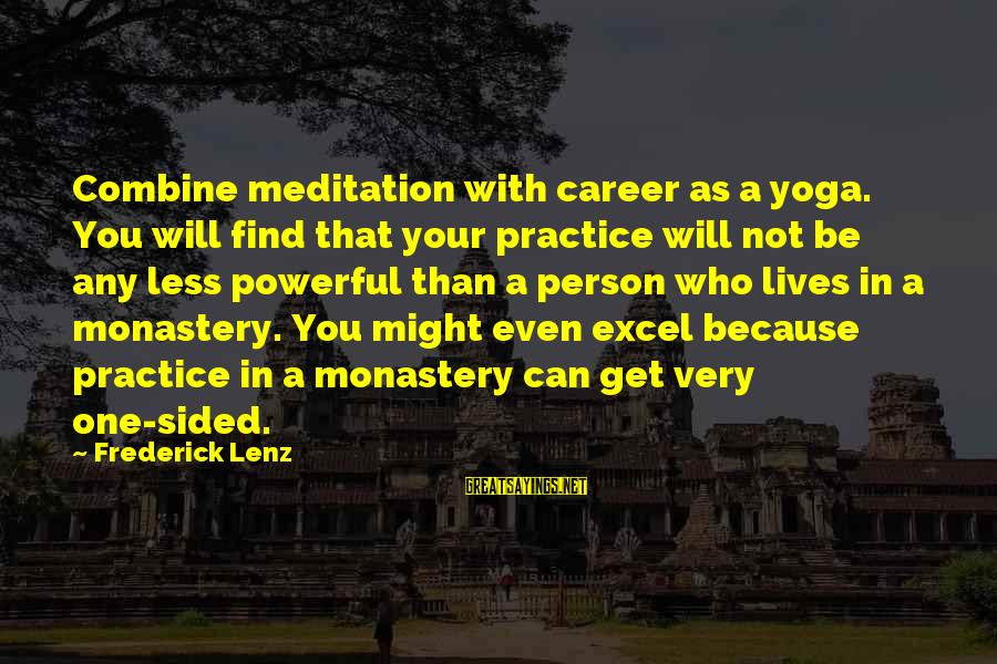 Yoga Meditation Sayings By Frederick Lenz: Combine meditation with career as a yoga. You will find that your practice will not