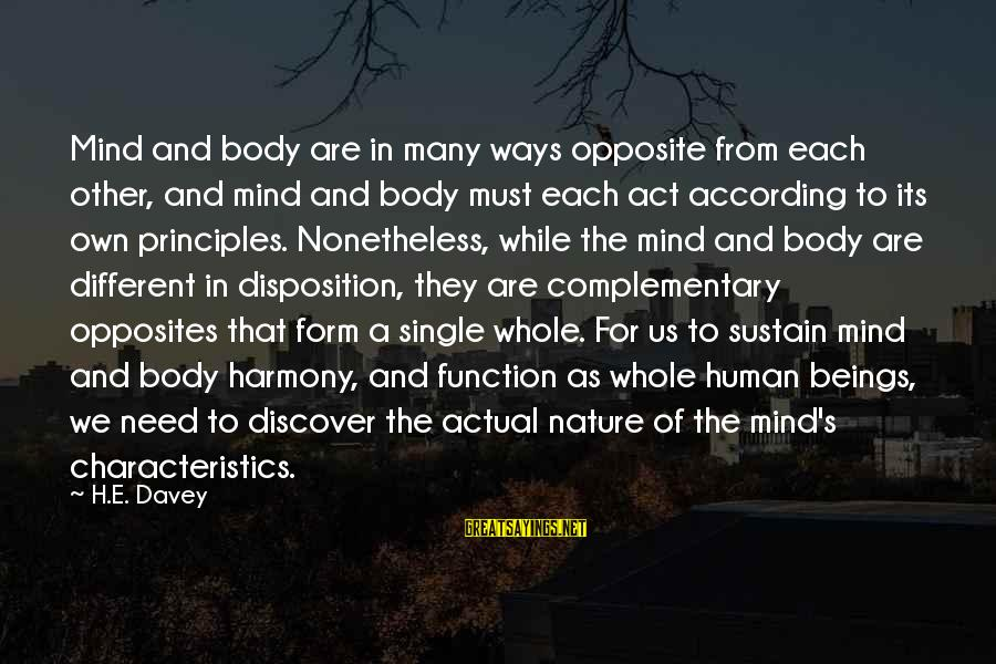 Yoga Meditation Sayings By H.E. Davey: Mind and body are in many ways opposite from each other, and mind and body