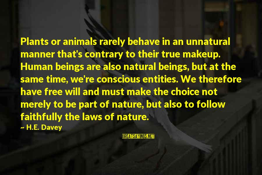 Yoga Meditation Sayings By H.E. Davey: Plants or animals rarely behave in an unnatural manner that's contrary to their true makeup.