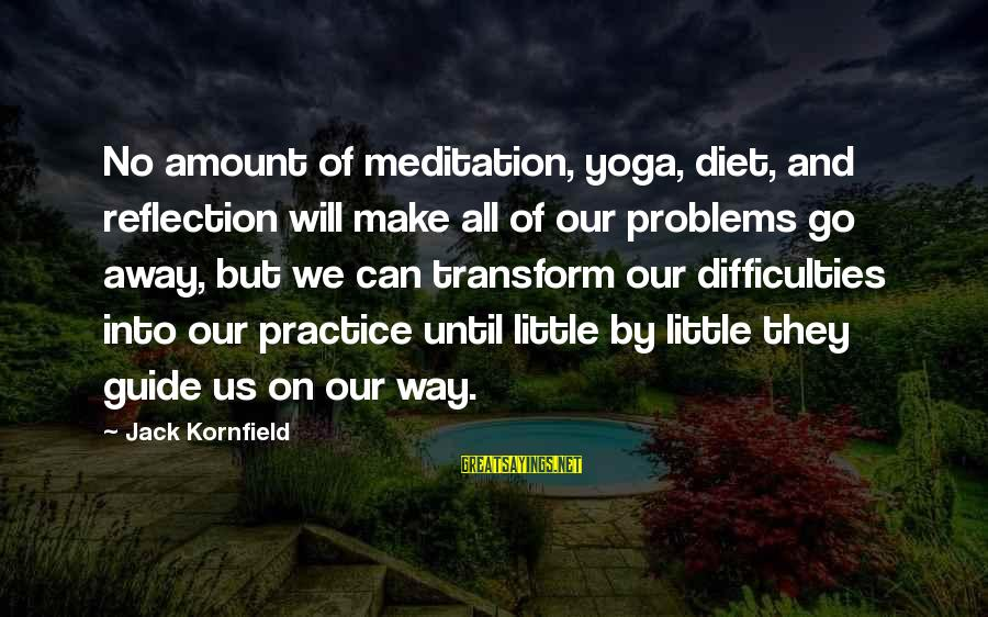 Yoga Meditation Sayings By Jack Kornfield: No amount of meditation, yoga, diet, and reflection will make all of our problems go