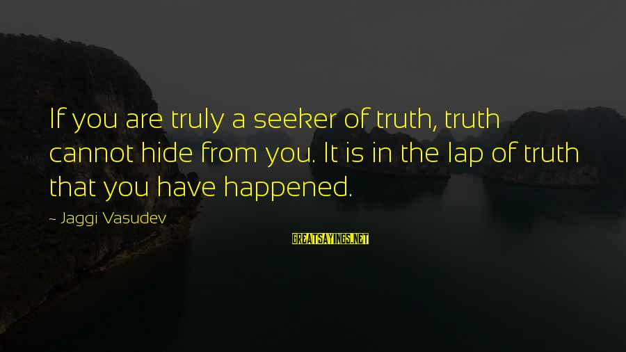 Yoga Meditation Sayings By Jaggi Vasudev: If you are truly a seeker of truth, truth cannot hide from you. It is