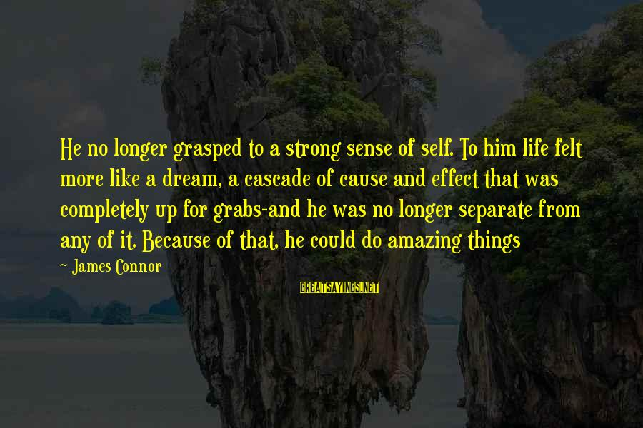 Yoga Meditation Sayings By James Connor: He no longer grasped to a strong sense of self. To him life felt more