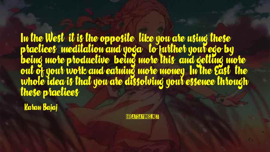 Yoga Meditation Sayings By Karan Bajaj: In the West, it is the opposite, like you are using these practices [meditation and