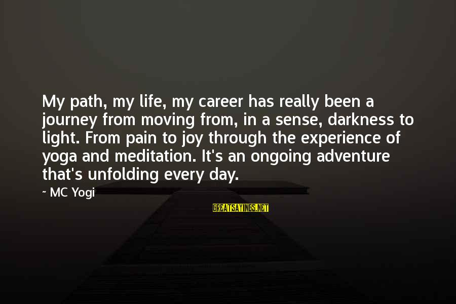 Yoga Meditation Sayings By MC Yogi: My path, my life, my career has really been a journey from moving from, in